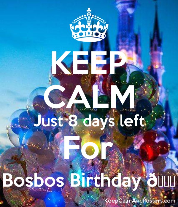 KEEP CALM Just 8 days left For Bosbos Birthday ???? Poster
