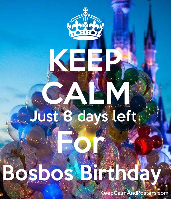 KEEP CALM Just 8 days left  For  Bosbos Birthday  Poster