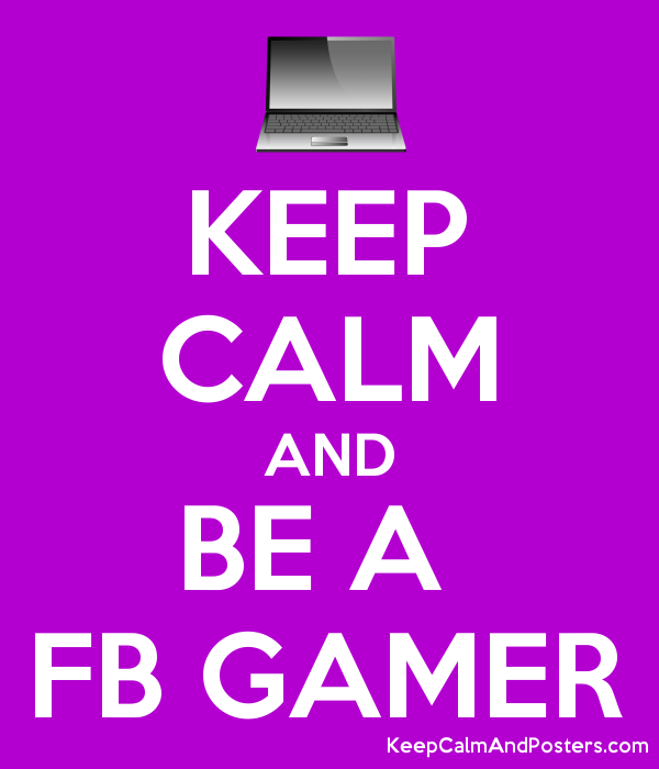 KEEP CALM AND BE A  FB GAMER Poster