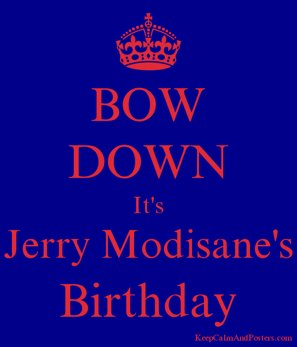 BOW DOWN It's Jerry Modisane's Birthday Poster