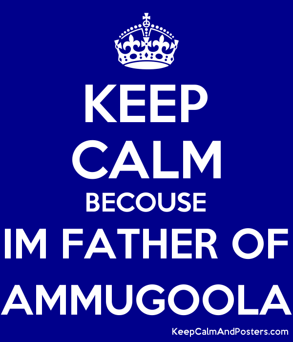 KEEP CALM BECOUSE IM FATHER OF AMMUGOOLA Poster