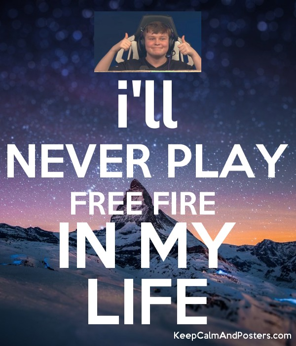 i'll NEVER PLAY FREE FIRE  IN MY LIFE Poster