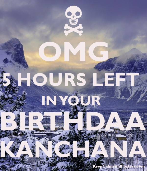 OMG 5 HOURS LEFT  IN YOUR  BIRTHDAA KANCHANA Poster