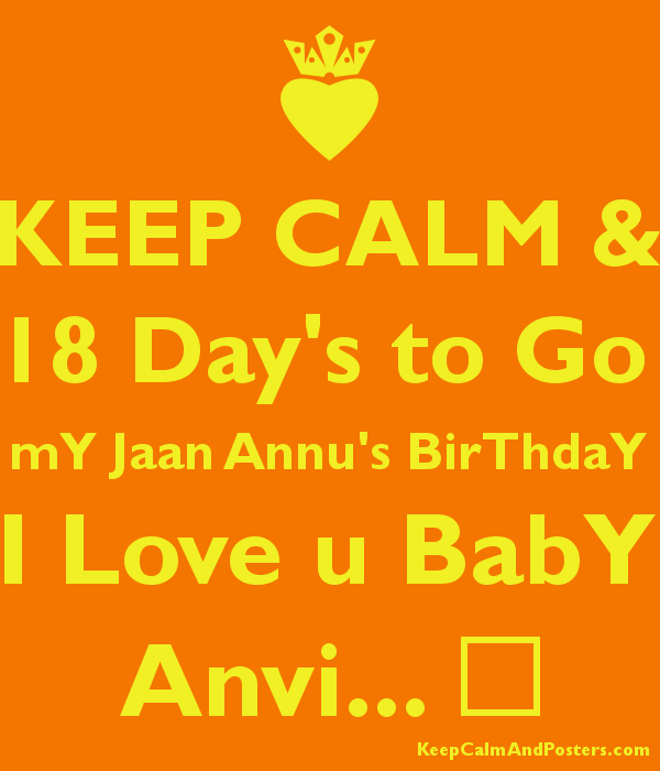 KEEP CALM & 18 Day's to Go mY Jaan Annu's BirThdaY I Love u BabY Anvi... ❤ Poster
