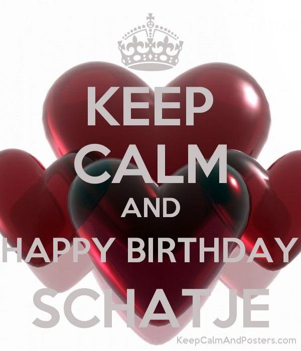 KEEP CALM AND HAPPY BIRTHDAY SCHATJE Poster
