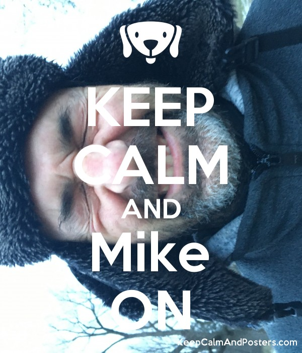 KEEP CALM AND Mike ON Poster