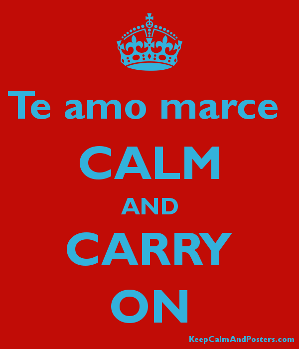 Te amo marce  CALM AND CARRY ON Poster