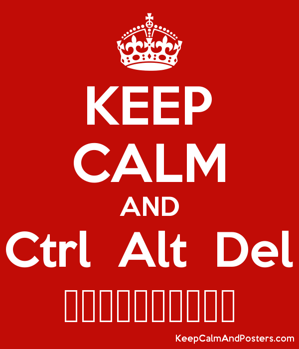 KEEP CALM AND Ctrl  Alt  Del ∞∞∞∞∞∞∞∞∞∞ Poster