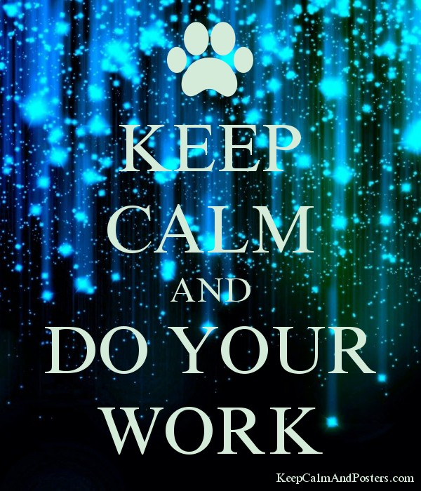 KEEP CALM AND DO YOUR WORK Poster