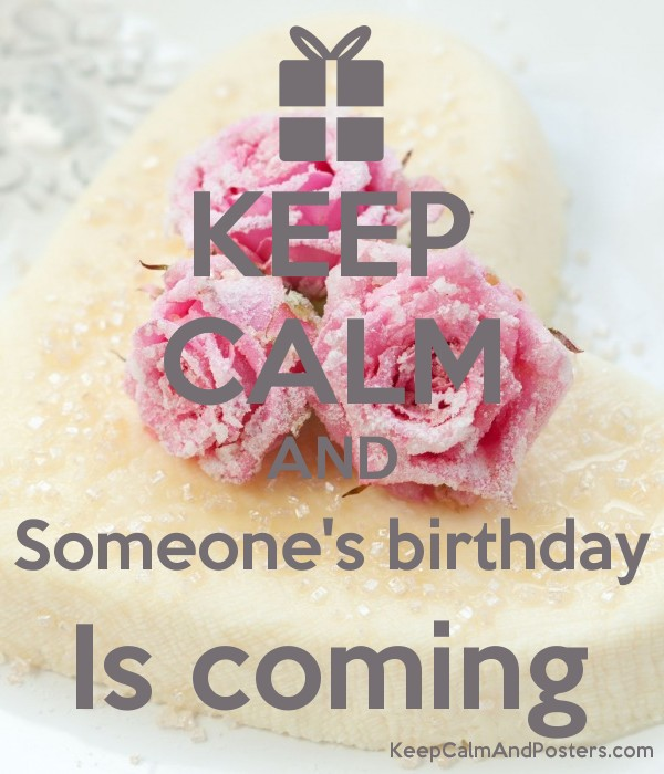 KEEP CALM AND Someone's birthday Is coming Poster