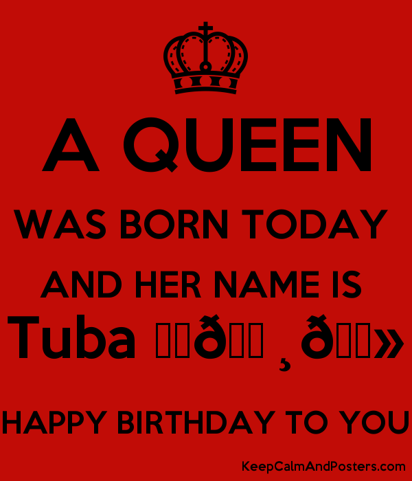 A QUEEN WAS BORN TODAY  AND HER NAME IS  Tuba ♥️???????? HAPPY BIRTHDAY TO YOU Poster