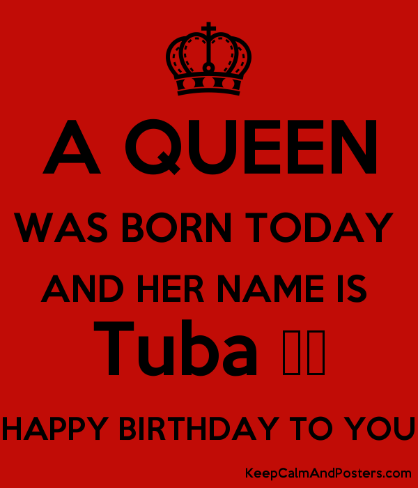 A QUEEN WAS BORN TODAY  AND HER NAME IS  Tuba ♥️ HAPPY BIRTHDAY TO YOU Poster