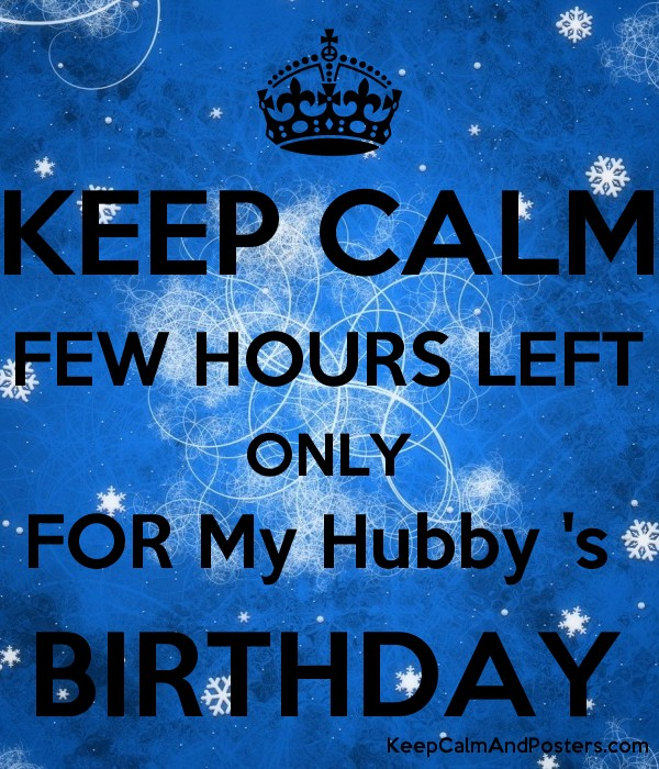 KEEP CALM FEW HOURS LEFT ONLY FOR My Hubby 's  BIRTHDAY Poster