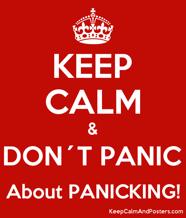KEEP CALM & DON´T PANIC About PANICKING! Poster