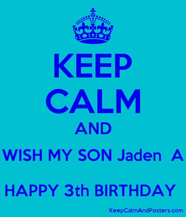 KEEP CALM AND WISH MY SON Jaden  A HAPPY 3th BIRTHDAY  Poster