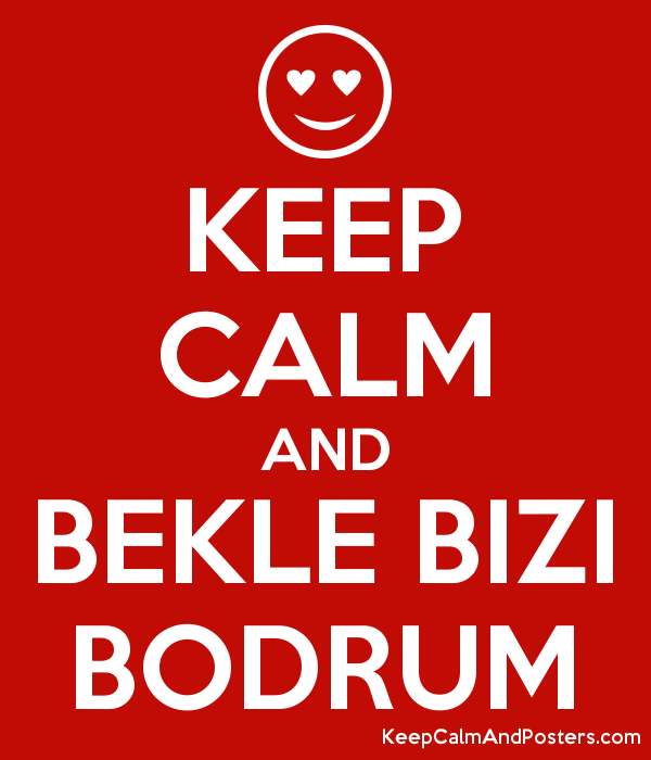 KEEP CALM AND BEKLE BIZI BODRUM Poster