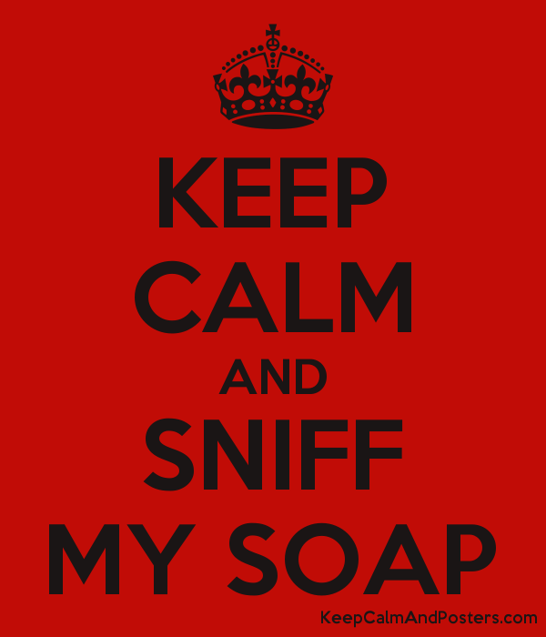 KEEP CALM AND SNIFF MY SOAP Poster