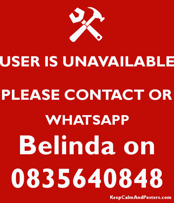 USER IS UNAVAILABLE PLEASE CONTACT OR WHATSAPP Belinda on 0835640848 Poster