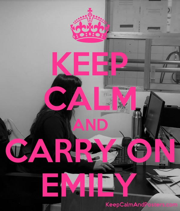 KEEP CALM AND CARRY ON EMILY Poster