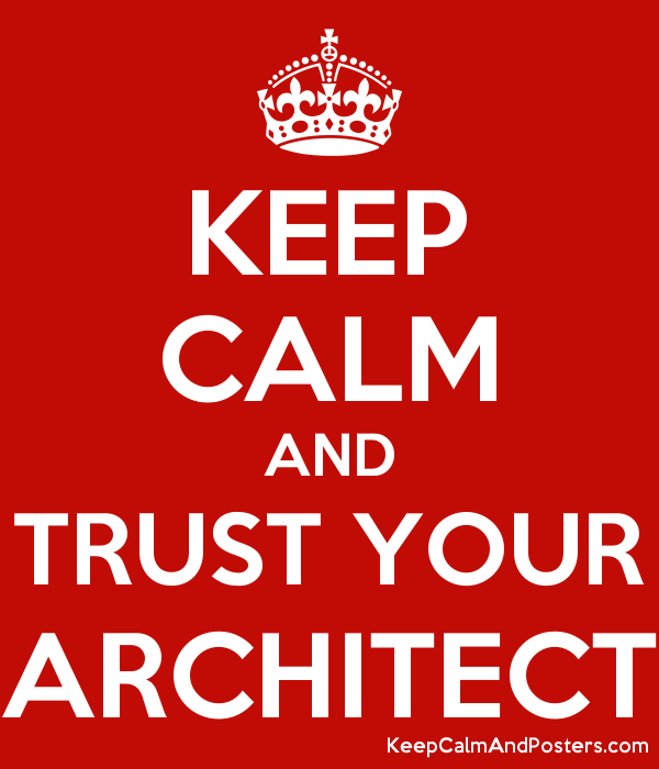 KEEP CALM AND TRUST YOUR ARCHITECT Poster