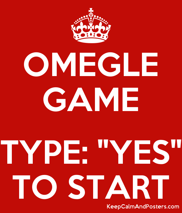 """OMEGLE GAME  TYPE: """"YES"""" TO START Poster"""