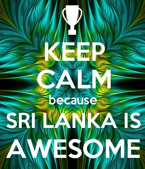 KEEP CALM because SRI LANKA IS AWESOME