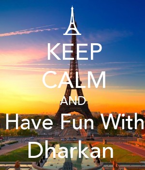 KEEP CALM AND Have Fun With Dharkan
