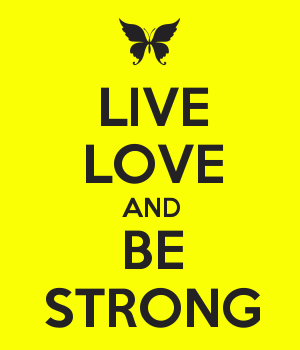LIVE LOVE AND BE STRONG