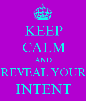 KEEP CALM AND REVEAL YOUR INTENT