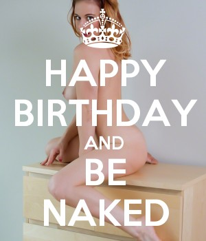 Happy birthday naked pictures hope, you