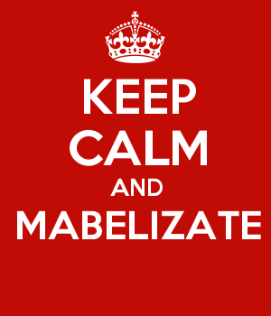 KEEP CALM AND MABELIZATE