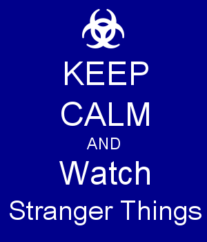 KEEP CALM AND Watch Stranger Things
