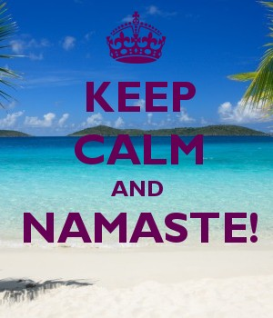 KEEP CALM AND NAMASTE!