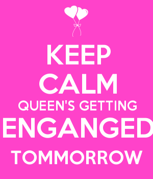 KEEP CALM QUEEN'S GETTING ENGANGED TOMMORROW