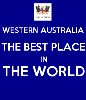 WESTERN AUSTRALIA THE BEST PLACE IN THE WORLD