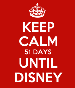 KEEP CALM 51 DAYS UNTIL DISNEY