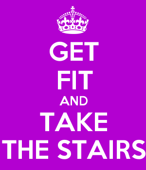 GET FIT AND TAKE THE STAIRS