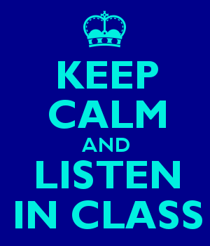 KEEP CALM AND LISTEN IN CLASS