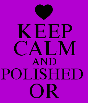 KEEP CALM AND POLISHED  OR
