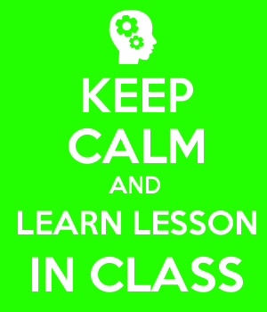 KEEP CALM AND LEARN LESSON IN CLASS