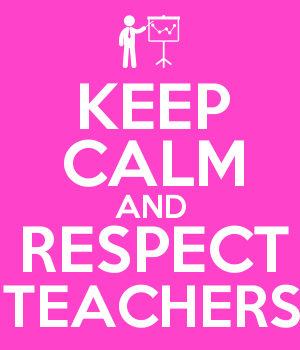 KEEP CALM AND RESPECT TEACHERS