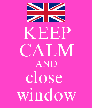 KEEP CALM AND close  window