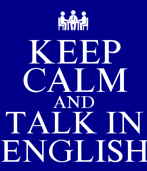 KEEP CALM AND TALK IN ENGLISH