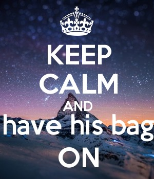 KEEP CALM AND have his bag ON