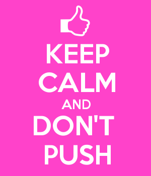 KEEP CALM AND DON'T  PUSH
