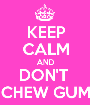 KEEP CALM AND DON'T  CHEW GUM