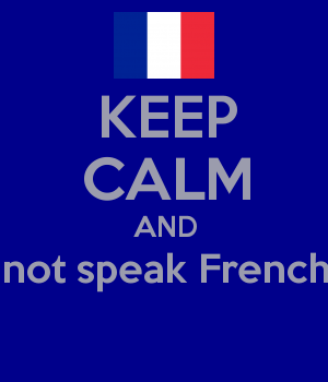 KEEP CALM AND not speak French