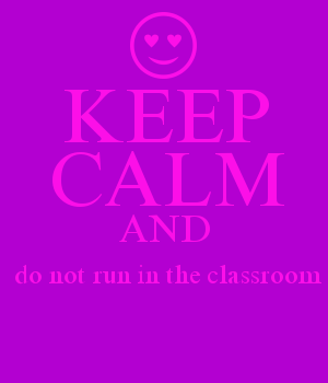 KEEP CALM AND  do not run in the classroom