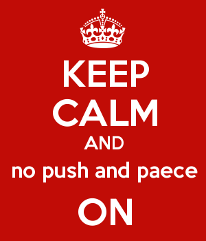 KEEP CALM AND no push and paece ON