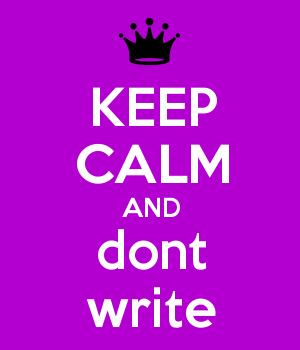 KEEP CALM AND dont write